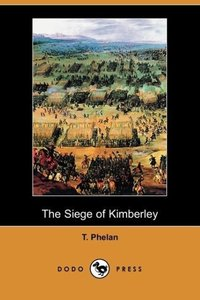 The Siege of Kimberley (Dodo Press)