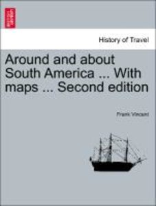 Around and about South America ... With maps ... Second edition