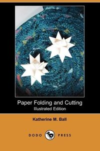 Paper Folding and Cutting (Illustrated Edition) (Dodo Press)