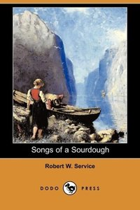 Songs of a Sourdough (Dodo Press)