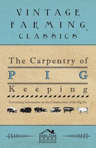 The Carpentry of Pig Keeping - Containing Information on the Con