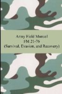 Army Field Manual FM 21-76 (Survival, Evasion, and Recovery)