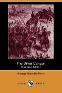 The Silver Canyon (Illustrated Edition) (Dodo Press)