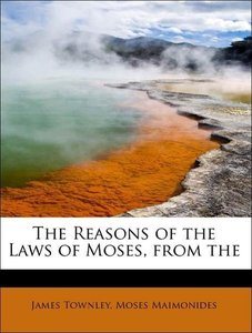 The Reasons of the Laws of Moses, from the