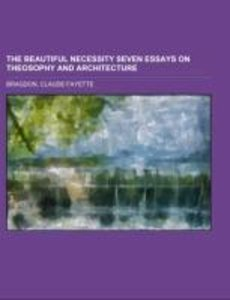 The Beautiful Necessity Seven Essays on Theosophy and Architect