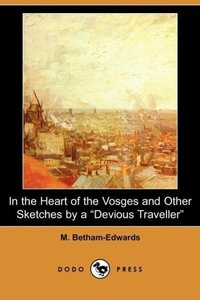 In the Heart of the Vosges and Other Sketches by a Devious Trave