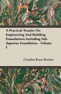 A Practical Treatise On Engineering And Building Foundations Inc
