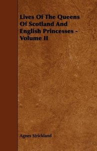 Lives of the Queens of Scotland and English Princesses - Volume