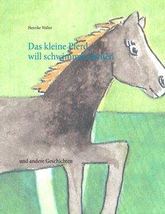 Das kleine Pferd will schwimmen lernen