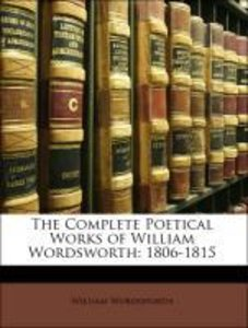 The Complete Poetical Works of William Wordsworth: 1806-1815