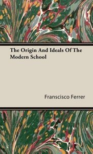 The Origin And Ideals Of The Modern School