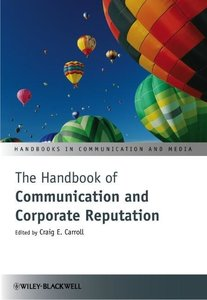 The Handbook of Communication and Corporate Reputation