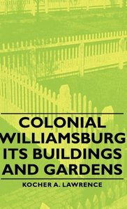 Colonial Williamsburg - Its Buildings and Gardens