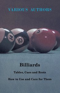 Billiards - Tables, Cues and Rests - How to Use and Care for The