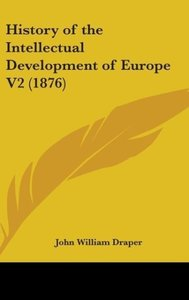 History Of The Intellectual Development Of Europe V2 (1876)