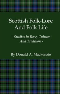 Scottish Folk-Lore and Folk Life - Studies in Race, Culture and