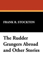 The Rudder Grangers Abroad and Other Stories