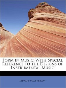 Form in Music: With Special Reference to the Designs of Instrume