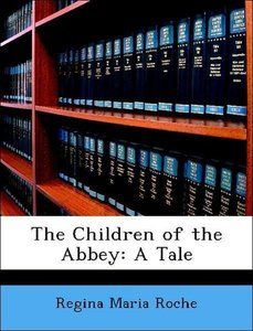 The Children of the Abbey: A Tale