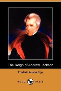 The Reign of Andrew Jackson (Dodo Press)