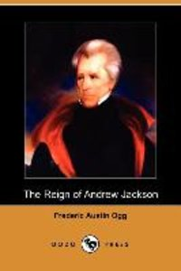 The Reign of Andrew Jackson (Dodo Press)