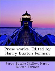 Prose works. Edited by Harry Buxton Forman