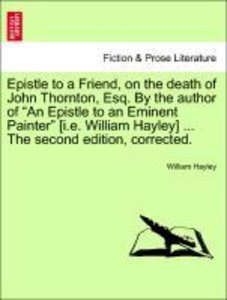 Epistle to a Friend, on the death of John Thornton, Esq. By the