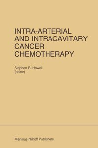 Intra-Arterial and Intracavitary Cancer Chemotherapy