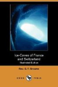 Ice-Caves of France and Switzerland (Illustrated Edition) (Dodo