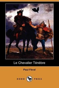Le Chevalier Tnbre (Dodo Press)