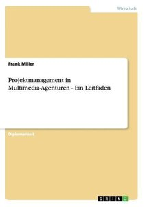 Projektmanagement in Multimedia-Agenturen - Ein Leitfaden
