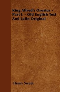 King Alfred's Orosius - Part I. - Old English Text And Latin Ori