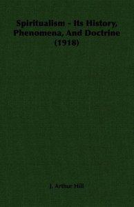 Spiritualism - Its History, Phenomena, And Doctrine (1918)