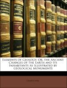 Elements of Geology: Or, the Ancient Changes of the Earth and It