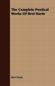 The Complete Poetical Works Of Bret Harte