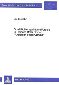 Dualität, Humanität und Utopie in Heinrich Bölls Roman «Ansichte