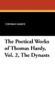 The Poetical Works of Thomas Hardy, Vol. 2, The Dynasts
