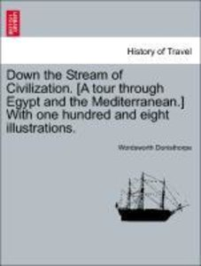 Down the Stream of Civilization. [A tour through Egypt and the M