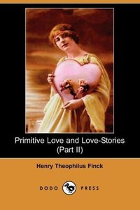 Primitive Love and Love-Stories (Part II) (Dodo Press)