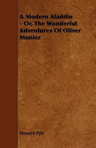 A Modern Aladdin - Or, the Wonderful Adventures of Oliver Munier