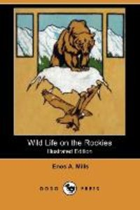 Wild Life on the Rockies (Illustrated Edition) (Dodo Press)