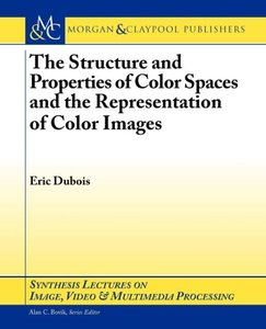 The Structure and Properties of Color Spaces and the Representat