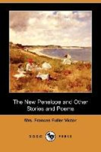 The New Penelope and Other Stories and Poems (Dodo Press)