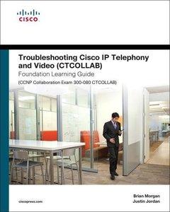 Troubleshooting Cisco IP Telephony and Video (Ctcollab) Foundati