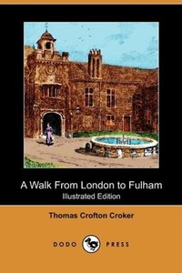 A Walk from London to Fulham (Illustrated Edition) (Dodo Press)