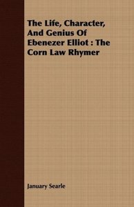 The Life, Character, And Genius Of Ebenezer Elliot