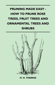 Pruning Made Easy - How To Prune Rose Trees, Fruit Trees And Orn