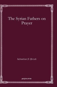The Syrian Fathers on Prayer