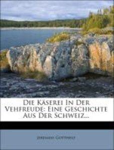 Die Käserei In Der Vehfreude: Eine Geschichte Aus Der Schweiz...