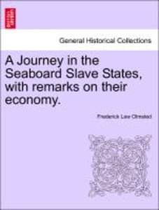 A Journey in the Seaboard Slave States, with remarks on their ec